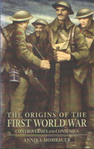 MOMBAUER, ANNIKA - The Origins of the First World War. Controversies and Consensus.