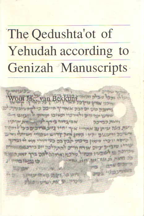 BEKKUM, WOUT JAC. VAN - The Qedushta'ot of Yehudah according to Genizah manuscripts.