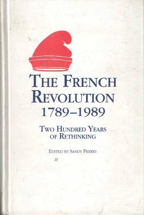 PETREY, SANDY (ED.) - The French Revolution 1789-1989: Two Hundred Years of Rethinking.