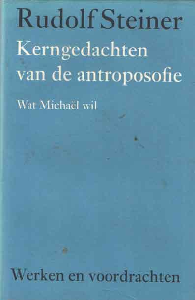 STEINER, RUDOLF - Kerngedachten van de antroposofie. Wat Michaël wil.