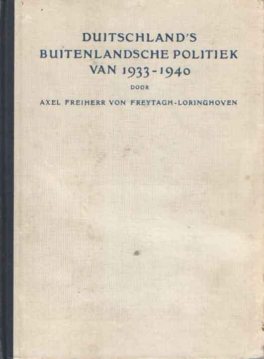 FREYTAGH-LORINGHOVEN, AXEL FREIHERR VON - Duitschland's buitenlandsche politiek van 1933-1940. Met een inleiding van Prof. Mr J. van Loon, President van den Hoogen Raad der Nederlanden.