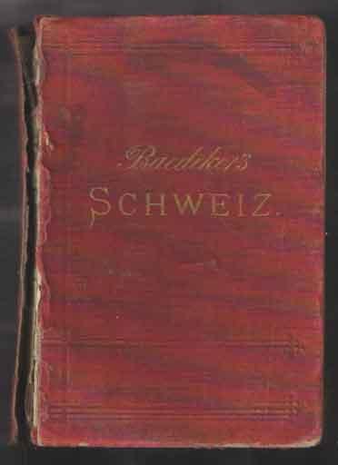 BAEDEKER, KARL - Die Schweiz nebst den angrenzenden Teilen von Oberitalien, Savoyen und Tirol. Handbuch fur Reisende.