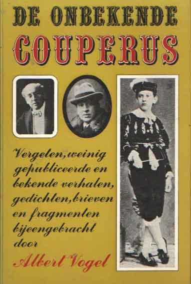 VOGEL, A. - De onbekende Couperus. Vergeten, weinig gepubliceerde en bekende verhalen, gedichten, brieven en fragmenten.
