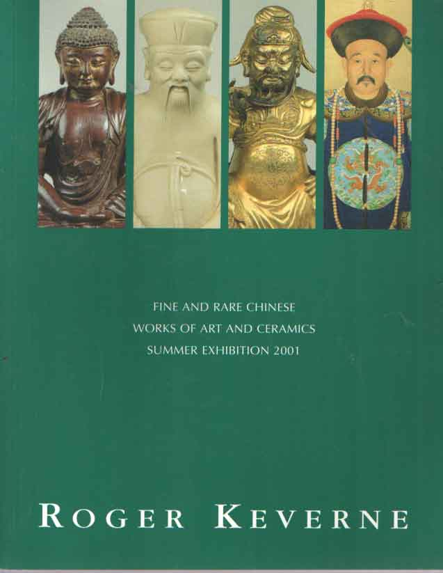 KEVERNE, ROGER - Fine and Rare Chinese Works of Art and Ceramics: Summer Exhibition 2001.