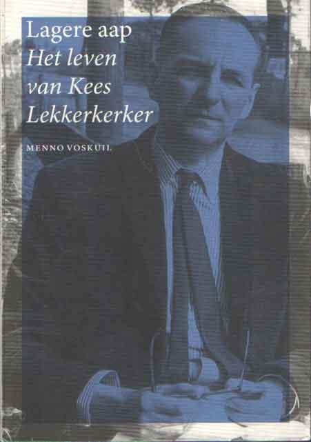 VOSKUIL, MENNO - Lagere aap. Het leven van Kees Lekkerkerker..