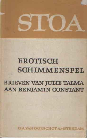 TALMA, JULIE - Erotisch schimmenspel. Brieven aan Benjamin Constant. Ingeleid, vertaald en van aantekeningen voorzien door H.L. Mulder.