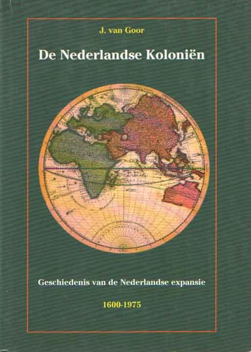 GOOR, J. VAN - De Nederlandse Koloniën. Geschiedenis van de Nederlandse expansie 1600-1975.