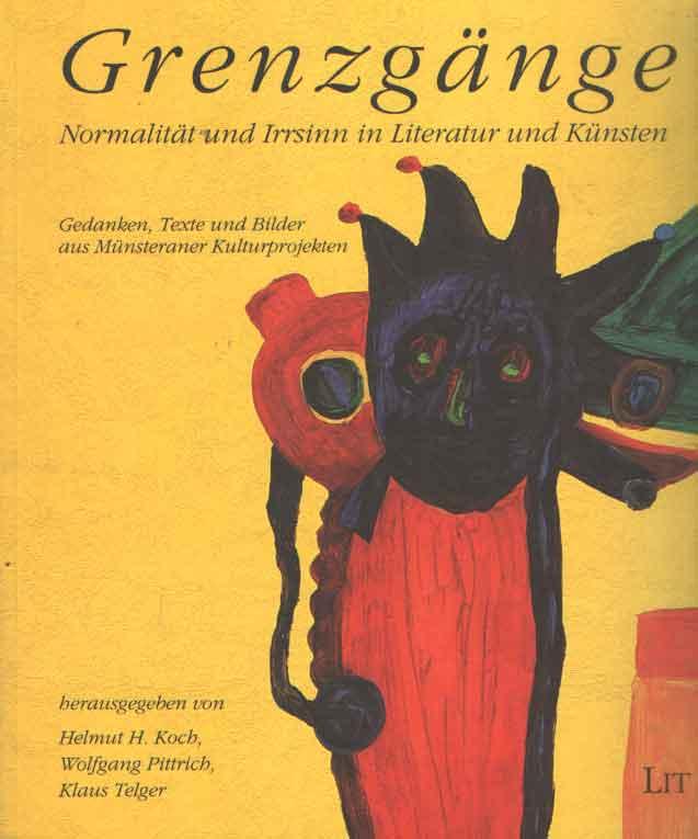 KOCH, HELMUT H. U.A. - Grenzgänge. Normalität und Irrsinn in Literatur und Künsten Gedanken, Texte und Bilder aus Münsteraner Kulturprojekten.