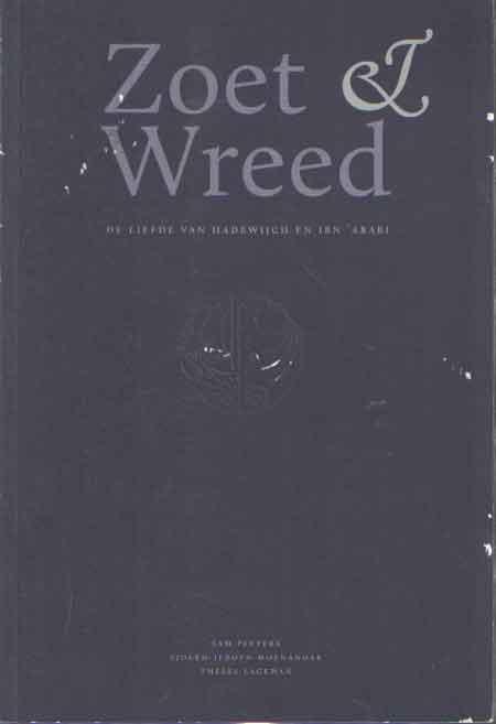 MOENANDAR, SJOERD-JEROEN - Zoet & Wreed. De liefde van Hadewijch en Ibn 'Arabi.