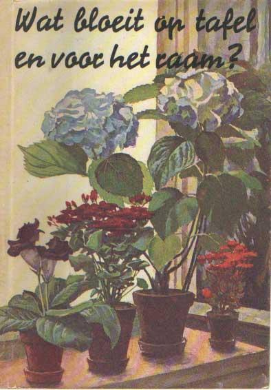 SCHÖNFELDER, BRUNO - Wat bloeit op tafel en voor het raam? Handleiding voor de verzorging en het kweken van meer dan 200 kamerplanten.