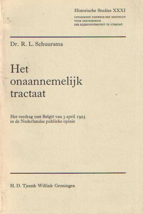 SCHUURSMA, R.L. - Het onaannemelijk tractaat. Het verdracht met België van 3 april 1925 in de Nederlandse publieke opinie.