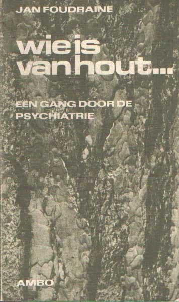 FOUDRAINE, JAN - Wie is van hout...Een gang door de psychiatrie.