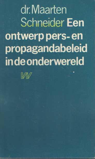 SCHNEIDER, MAARTEN - Een ontwerp pers- en propagandabeleid in de onderwereld.