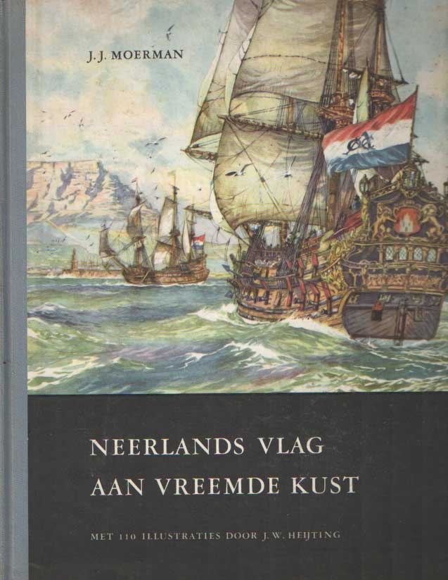 MOERMAN, J.J. - Neerlands vlag aan vreemde kust.