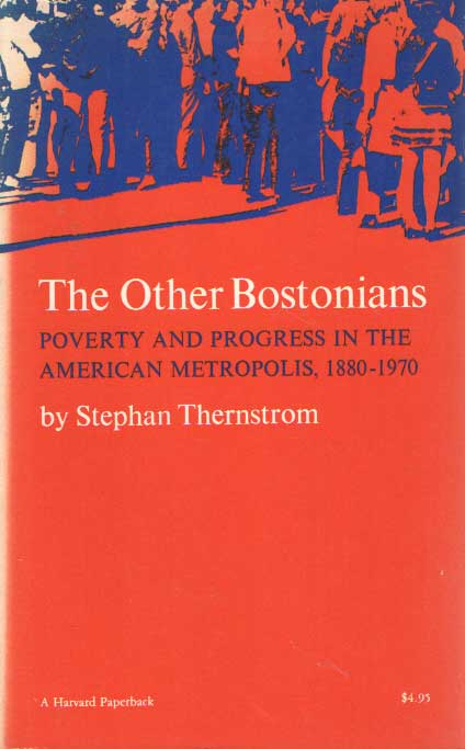 THERNSTORN, STEPHAN - The other Bostonians. Poverty and Progress in the American Metropolis, 1880 - 1970.