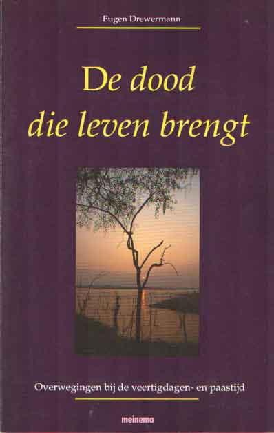 DREWERMANN, EUGEN - De dood die leven brengt. Overwegingen bij de veertigdagen- en paastijd.