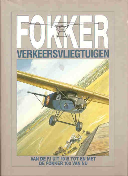 LEEUW, RENÉ DE (EINDREDACTIE) - Fokker verkeersvliegtuigen. Van de F.I uit 1918 tot en met de Fokker 100 van nu.