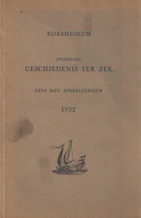 SCHMIDT - DEGENER, F. - Rijksmuseum. Afdeeling Geschiedenis ter zee. Gids met afbeeldingen. 1932.
