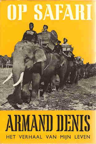 DENISSEN, ARMAND - Op safari. het verhaal van mijn leven.