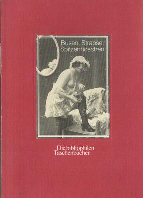 BÜHL, WOLFGANG (VORWORT) - Busen, Strapse, Spitzenhöschen. Erotische Postkarten herausgegeven von Robert Lebeck.