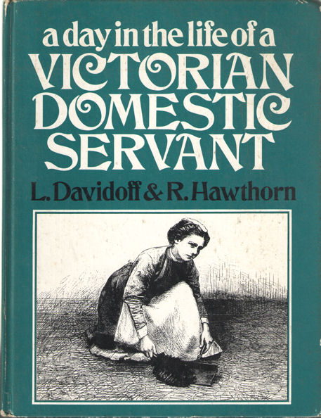 DAVIDOFF, L. & R. HAWTHORN - A day in the life of a victorian domestic servant.