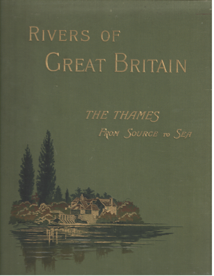 - Rivers of Great Britain. The Thames, from Source to Sea. Descriptive, Historical, Pictorial.