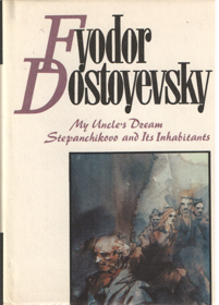 DOSTOYEVSKY, FYODOR - My Uncle's dream. Stepanchikooo and Its Inhabitants.