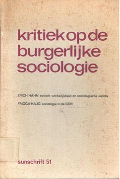 HAHN, ERICH & FRIGGA HAUG - Kritiek op de burgerlijke sociologie. Sociale werkelijkheid en sociologiese kennis. Filosofies-metodologiese aspekten van de sociologies teorie. Sociologie in de DDR.