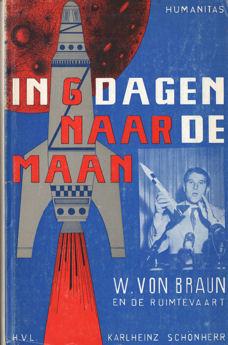 SCHÖNHERR, KARLHEINZ - In zes dagen naar de man. Wernher von Braun en de ruimtevaart.