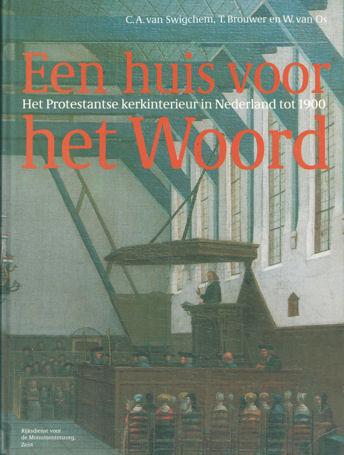 SWIGCHEM, C.A. VAN , T. BROUWER EN W. VAN OS - Een huis voor het woord. Het Protestantse kerkinterieur in Nederland tot 1900.