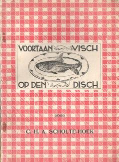 SCHOLTE-HOEK, C.H.A. - Propaganda-boekje voor het vischgebruik met ruim 200 recepten (Voortaan visch op den disch).