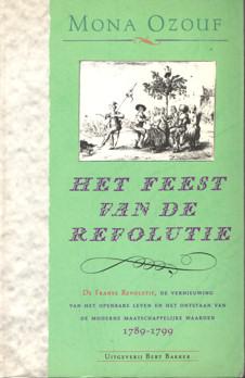 OZOUF, MONA - Het feest van de revolutie. De Franse revolutie, de vernieuwing van het openbare leven en het ontstaan van de moderne maatschappelijke waarden. 1789 - 1799.
