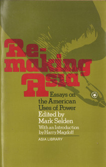 SELDEN, MARK (EDITOR) - Remaking Asia. Essays on the American Uses of Power. With an Introduction by Harry magdoff.