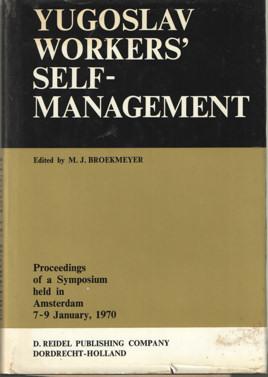 BROEKMEYER, M.J. (EDITOR) - Yugolsav workers self-management. Proceedings of a symposium held in Amsterdam 7-9 January 1970.