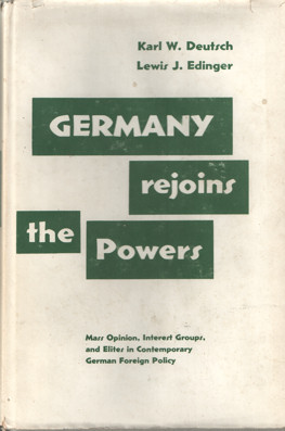 DEUTSCH, KARL W. & LEWIS J. EDINGER - Germany rejoins the Powers. Mass Opinions, Interest Groups, and Elites in Contemporary German Foreign Policies.