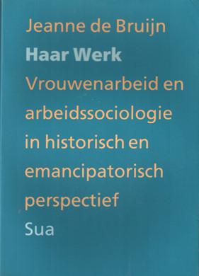 BRUIJN, JEANNE DE - Haar werk. Vrouwenarbeid en arbeidssociologie in historisch en emancipatorisch perspectief.