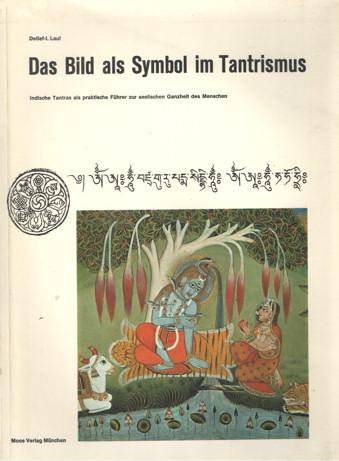 LAUF, DETLEF-L - Das Bild als Symbol im Tantrismus. Indische Tantras als praktische Führer zur seelischen Ganzheit der Menschen.