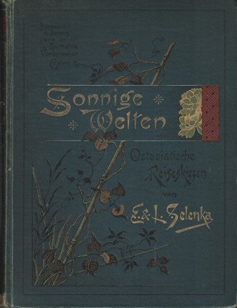 SELENKA, EMIL UND LENORE - Sonnige Welten. Ostasiatische Reise-Skizzen. Borneo - Java - Sumatra - Vorderindien - Ceylon - Japan.