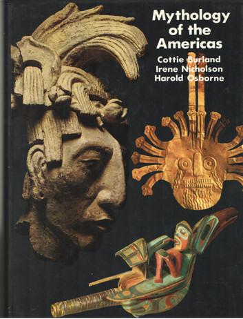 BURLAND, COTTIE , IRENE NICHOLSON & HAROLD OSBORNE - Mythology of the Americans.