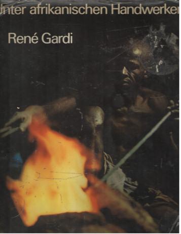 GARDI, RENÉ - Unter afrikanischen Handwerkern. Begegnungen und Erlebnisse in Westafrika.