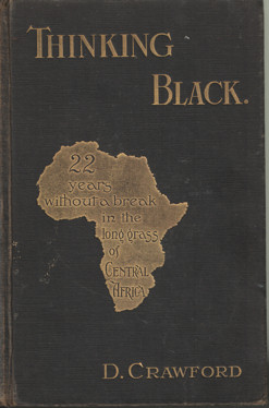 CRAWFORD, D. - Thinking Black. 22 Years without a break in the long grass of Central Africa.