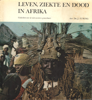 ZURING, J. - Leven, ziekte en dood in Afrika. Gedachten over de niet-Westerse geneeskunst.