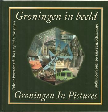 SCHEEPSTRA, ANTON & JOPPE VAN DER SPOEL - Groningen in beeld. Kleurenportret van de stad Groningen. Groningen in Pictures. Colour Portrait of the City of Groningen.