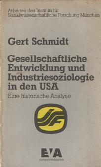 SCHMIDT, GERT - Gesellschaftliche Entwicklung und Industriesoziologie in den USA. Eine historische Analyse.