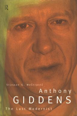 MESTROVIC, STJEPAN G. - Anthony Giddens, the Last Modernist.