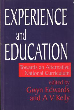 EDWARDS, GWYN & A.V. KELLY - Experience and Education. Towards an Alternative National Curriculum.