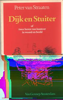 STRATEN, PETER VAN - Dijk en Stuiter of twee heren van kantoor in woord en beeld.
