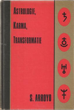 ARROYO, STEPHEN - Astrologie, karma, transformatie.