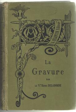 DELABORDE, LE VTE HENRI - La gravure précis élémentaire de ses origines, de ses procédés et de son histoire.