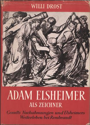 DROSTE, WILLI - Adam Elsheimer als Zeichner. Goudts Nachahmungen und Elsheimers Weiterleben bei Rembrandt. Ein Beitrag zur Strukturforschung.